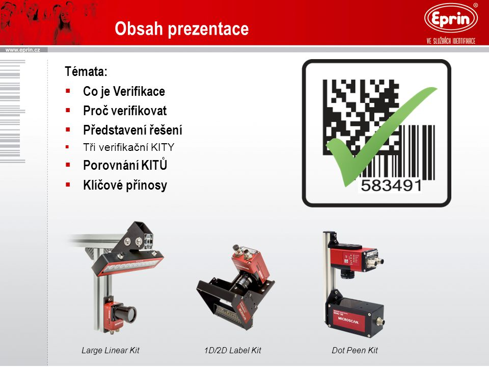 Obsah prezentace Dot Peen Kit1D/2D Label KitLarge Linear Kit Témata:  Co je Verifikace  Proč verifikovat  Představení řešení  Tři verifikační KITY