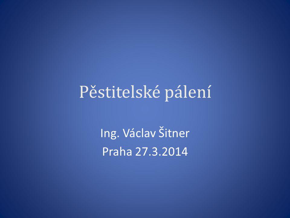Pěstitelské pálení Ing. Václav Šitner Praha 27.3.2014
