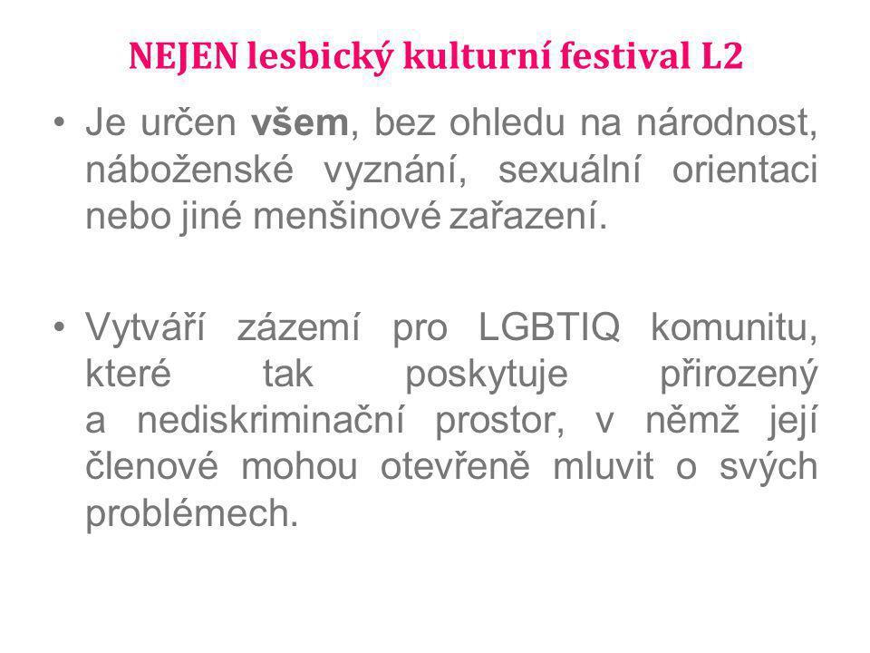 NEJEN lesbický kulturní festival L2 Je určen všem, bez ohledu na národnost, náboženské vyznání, sexuální orientaci nebo jiné menšinové zařazení. Vytvá