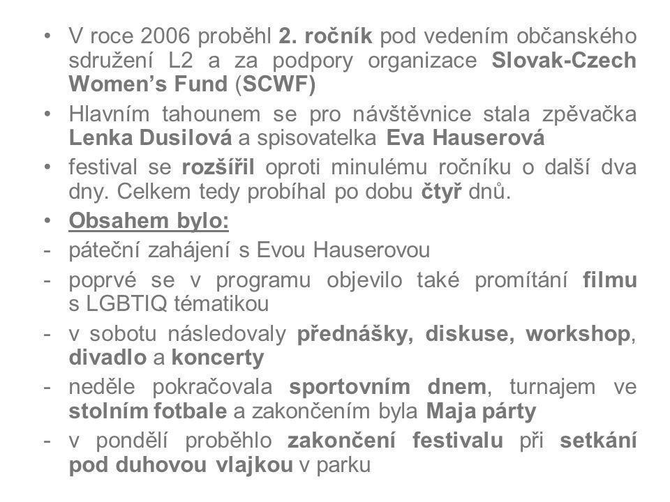 V roce 2006 proběhl 2. ročník pod vedením občanského sdružení L2 a za podpory organizace Slovak-Czech Women's Fund (SCWF) Hlavním tahounem se pro návš