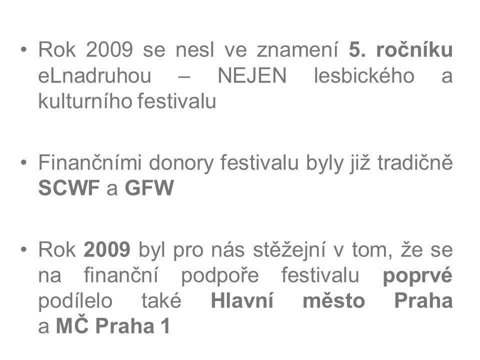 Rok 2009 se nesl ve znamení 5. ročníku eLnadruhou – NEJEN lesbického a kulturního festivalu Finančními donory festivalu byly již tradičně SCWF a GFW R