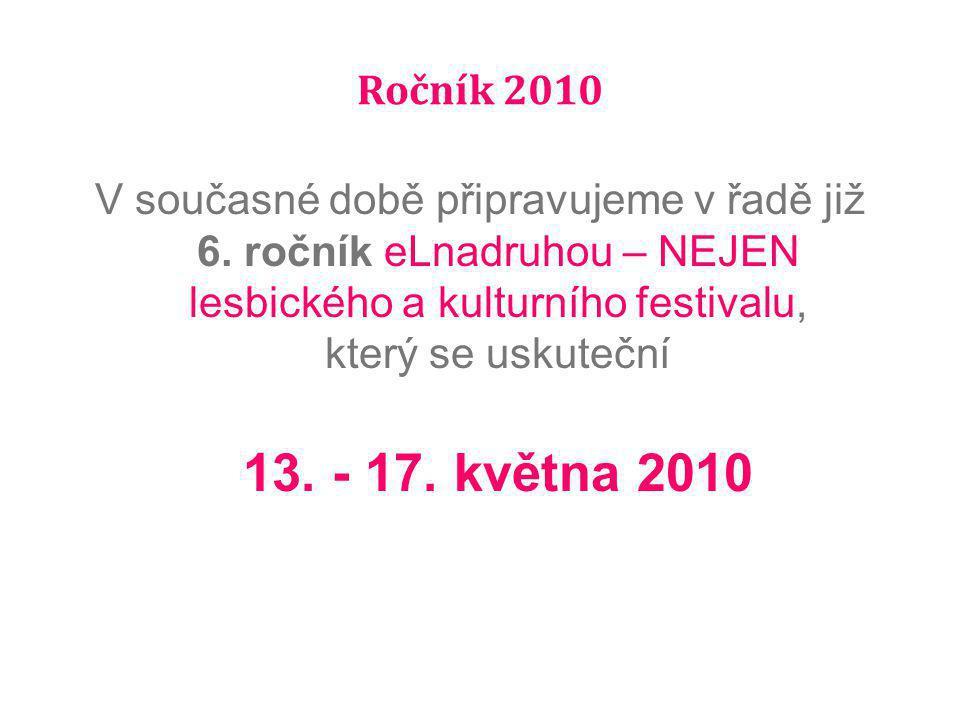 Ročník 2010 V současné době připravujeme v řadě již 6. ročník eLnadruhou – NEJEN lesbického a kulturního festivalu, který se uskuteční 13. - 17. květn