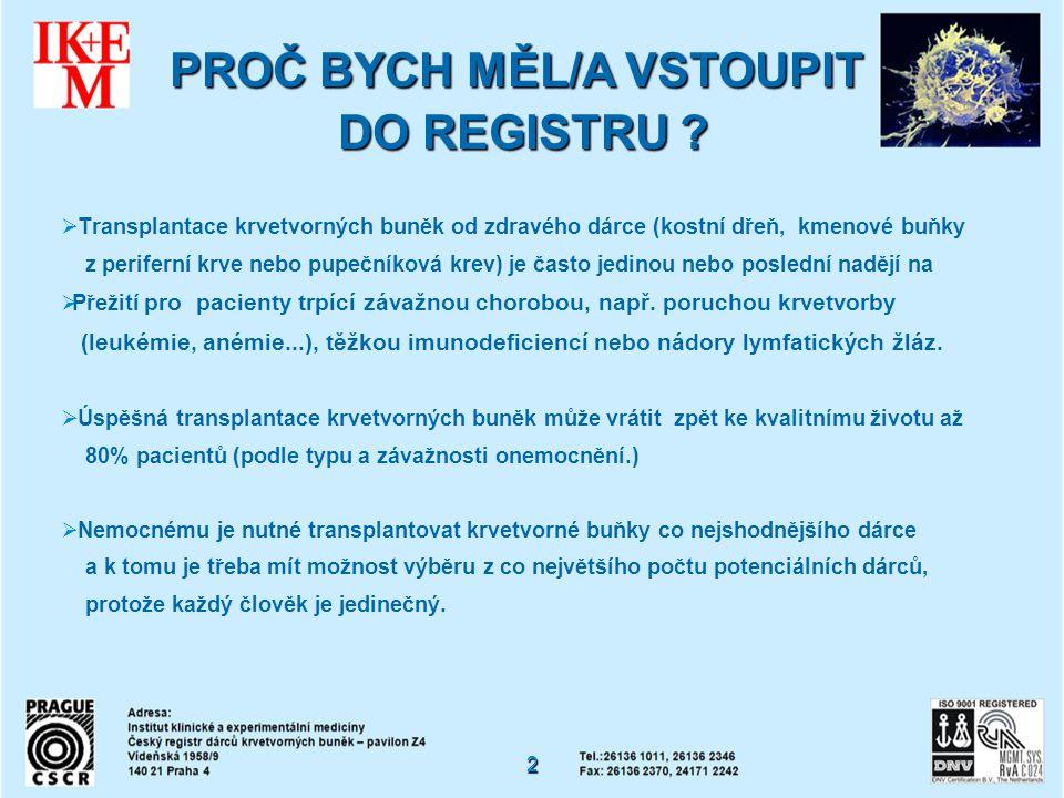   Transplantace krvetvorných buněk od zdravého dárce (kostní dřeň, kmenové buňky z periferní krve nebo pupečníková krev) je často jedinou nebo posle