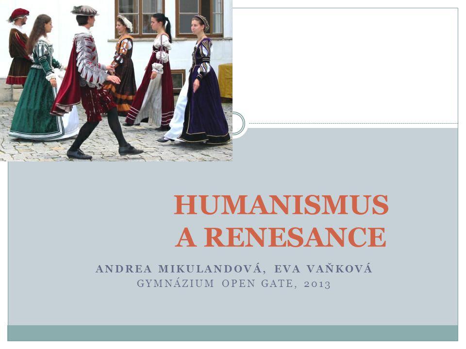 ANDREA MIKULANDOVÁ, EVA VAŇKOVÁ GYMNÁZIUM OPEN GATE, 2013 HUMANISMUS A RENESANCE