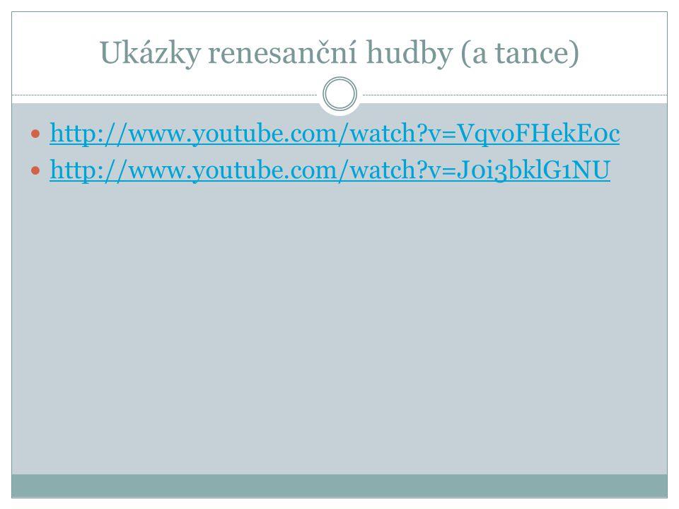 Ukázky renesanční hudby (a tance) http://www.youtube.com/watch?v=VqvoFHekE0c http://www.youtube.com/watch?v=J0i3bklG1NU