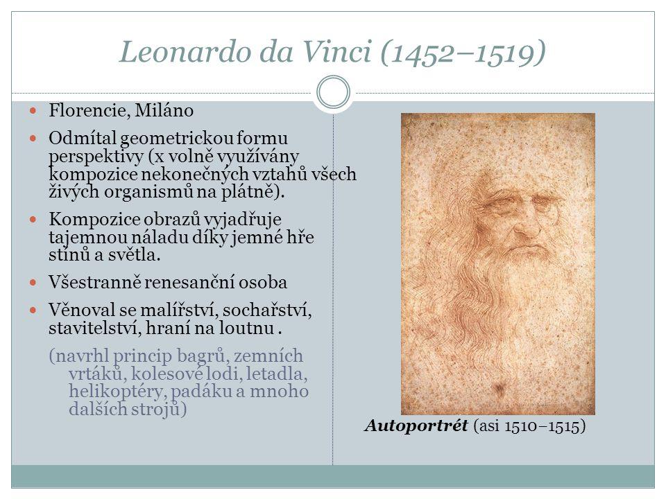 Leonardo da Vinci (1452–1519) Florencie, Miláno Odmítal geometrickou formu perspektivy (x volně využívány kompozice nekonečných vztahů všech živých or