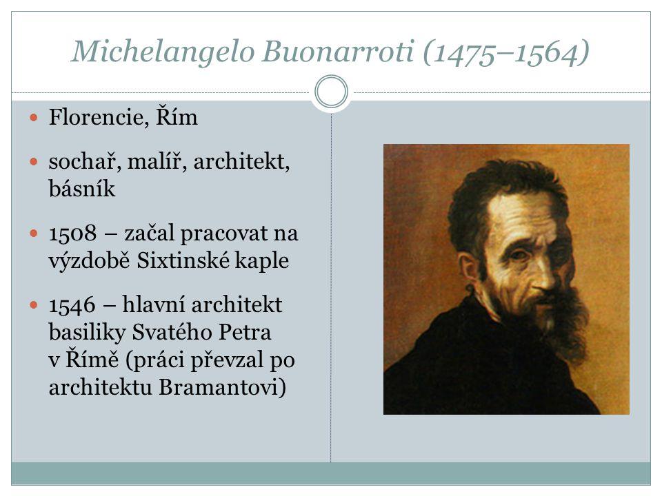 Michelangelo Buonarroti (1475–1564) Florencie, Řím sochař, malíř, architekt, básník 1508 – začal pracovat na výzdobě Sixtinské kaple 1546 – hlavní arc