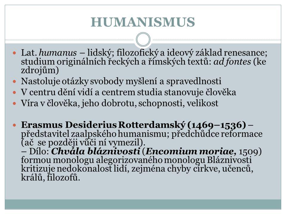 HUMANISMUS Lat. humanus – lidský; filozofický a ideový základ renesance; studium originálních řeckých a římských textů: ad fontes (ke zdrojům) Nastolu