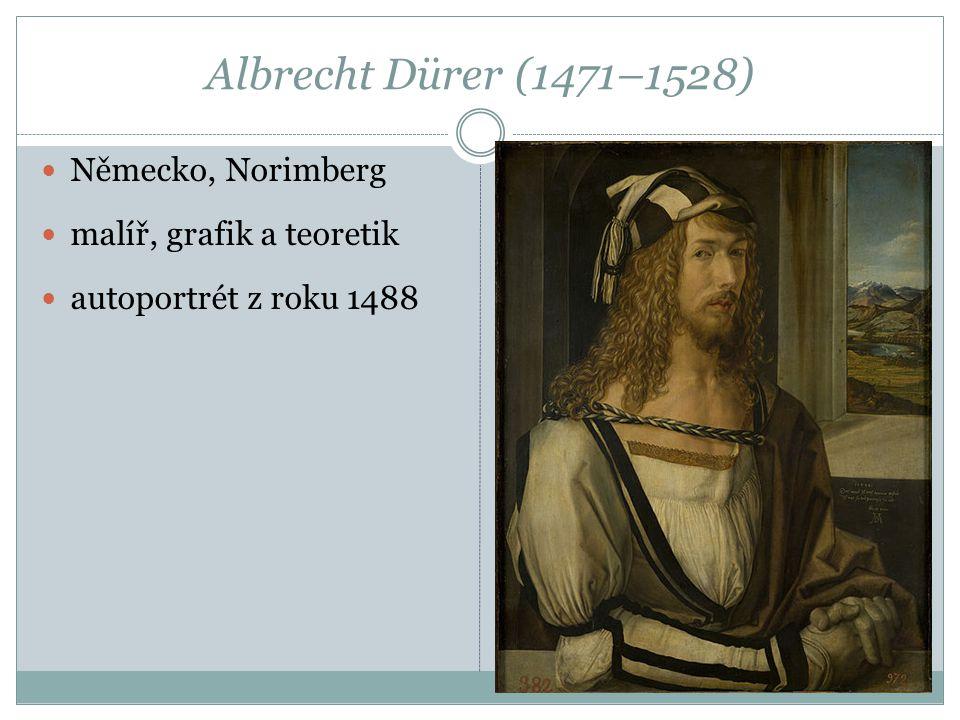 Albrecht Dürer (1471–1528) Německo, Norimberg malíř, grafik a teoretik autoportrét z roku 1488