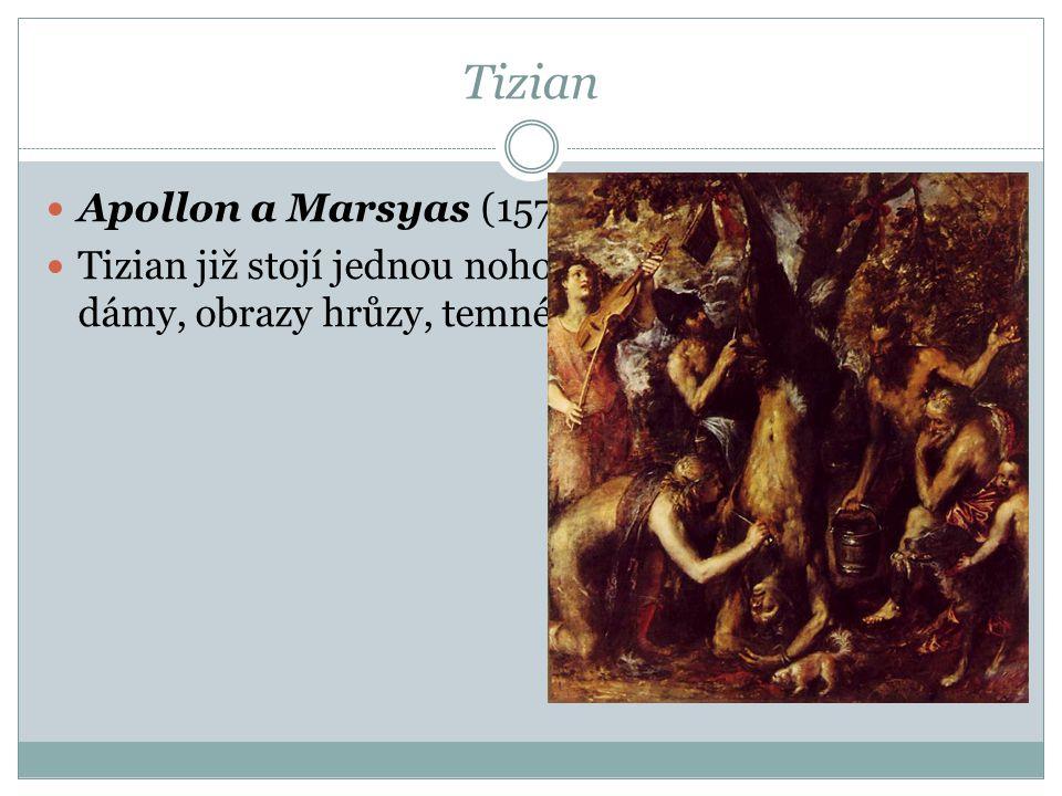 Tizian Apollon a Marsyas (1570–1576) Tizian již stojí jednou nohou v baroku: korpulentní dámy, obrazy hrůzy, temné barvy