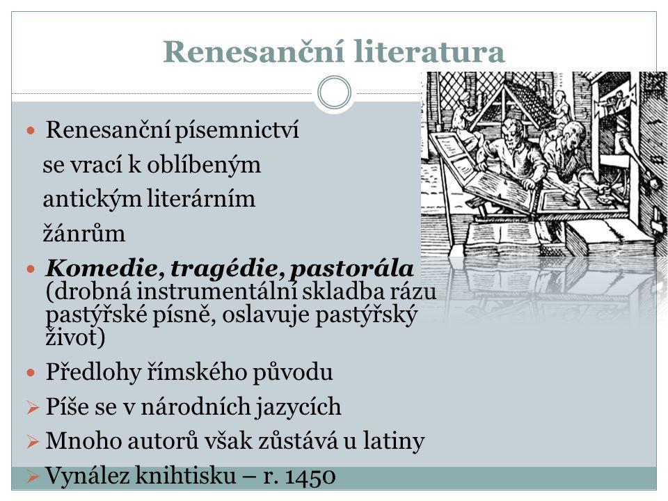 Renesanční literatura Renesanční písemnictví se vrací k oblíbeným antickým literárním žánrům Komedie, tragédie, pastorála (drobná instrumentální sklad