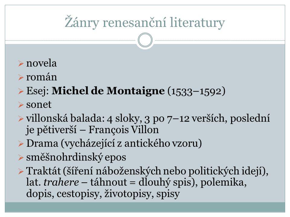 Žánry renesanční literatury  novela  román  Esej: Michel de Montaigne (1533–1592)  sonet  villonská balada: 4 sloky, 3 po 7–12 verších, poslední