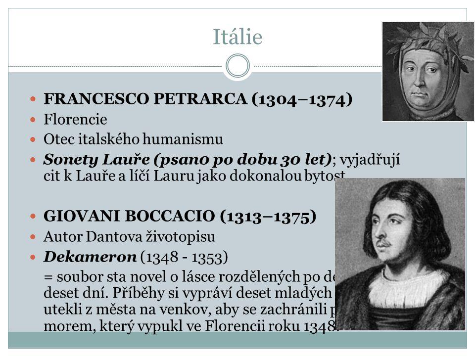 Itálie FRANCESCO PETRARCA (1304–1374) Florencie Otec italského humanismu Sonety Lauře (psan0 po dobu 30 let); vyjadřují cit k Lauře a líčí Lauru jako
