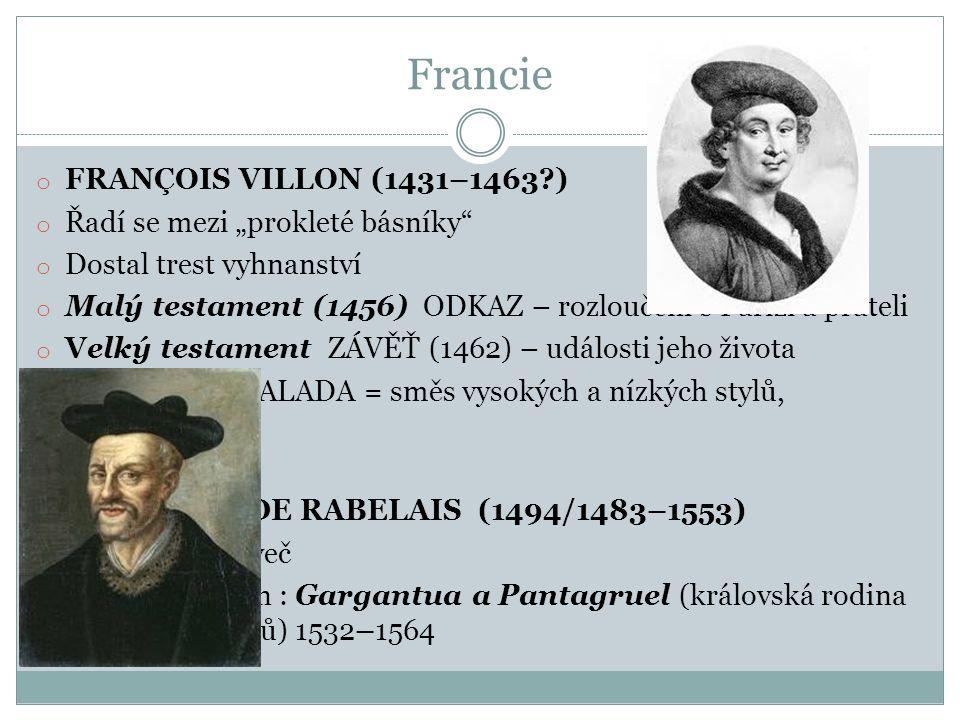 """Francie o FRANÇOIS VILLON (1431–1463?) o Řadí se mezi """"prokleté básníky"""" o Dostal trest vyhnanství o Malý testament (1456) ODKAZ – rozloučení s Paříží"""