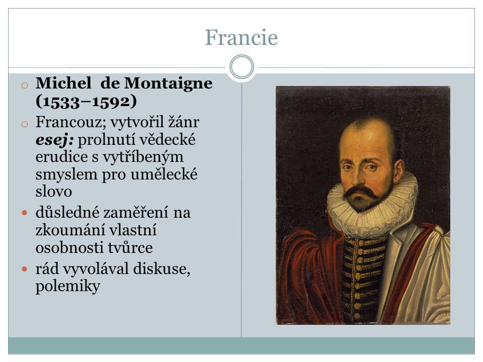 Francie o Michel de Montaigne (1533–1592) o Francouz; vytvořil žánr esej: prolnutí vědecké erudice s vytříbeným smyslem pro umělecké slovo důsledné za