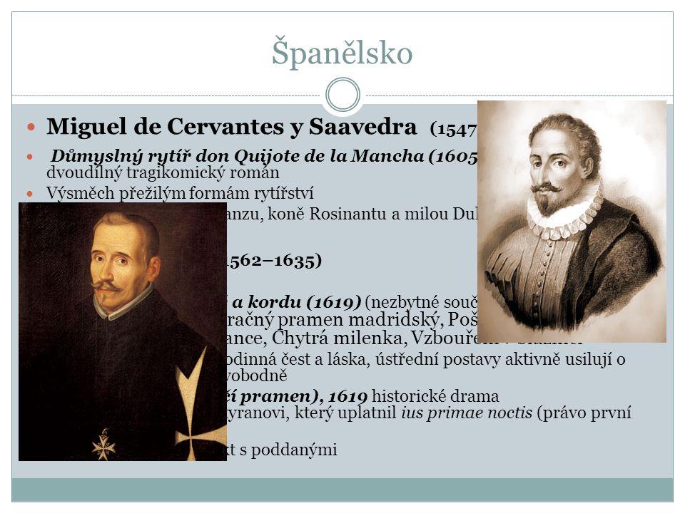 Španělsko Miguel de Cervantes y Saavedra (1547–1616) Důmyslný rytíř don Quijote de la Mancha (1605) dvoudílný tragikomický román Výsměch přežilým form