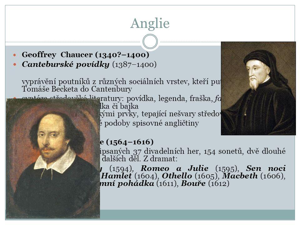 Anglie G eoffrey Chaucer (1340?–1400) Canteburské povídky (1387–1400) vyprávění poutníků z různých sociálních vrstev, kteří putují k hrobu světce Tomá