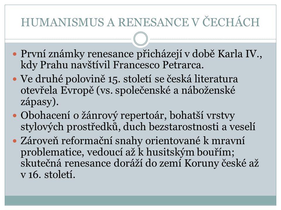 HUMANISMUS A RENESANCE V ČECHÁCH První známky renesance přicházejí v době Karla IV., kdy Prahu navštívil Francesco Petrarca. Ve druhé polovině 15. sto
