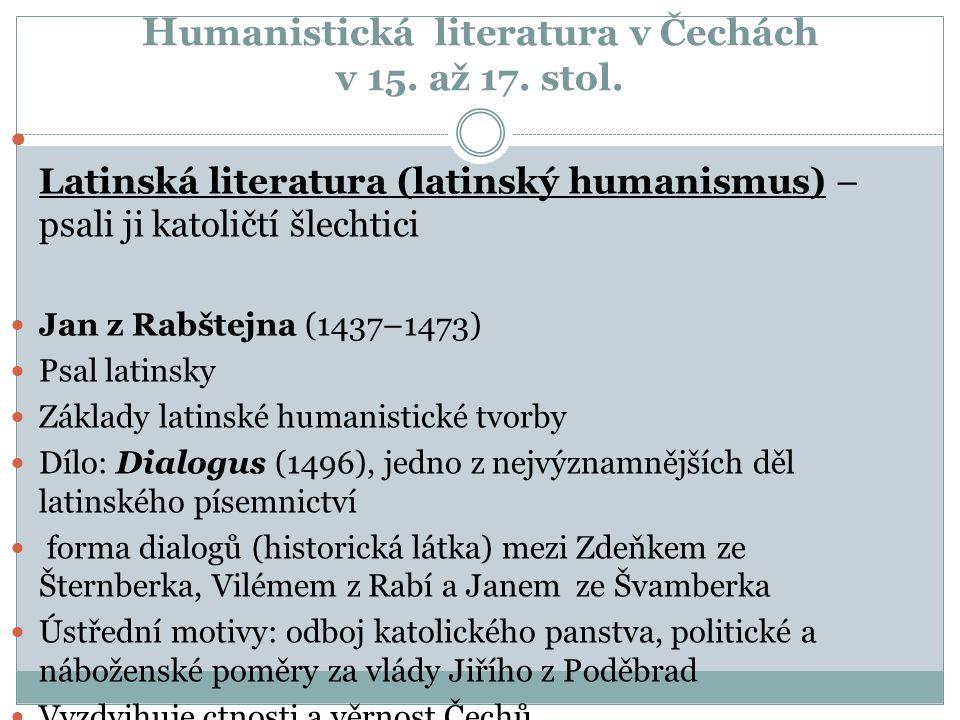 H umanistická literatura v Čechách v 15. až 17. stol. Latinská literatura (latinský humanismus) – psali ji katoličtí šlechtici Jan z Rabštejna (1437–1