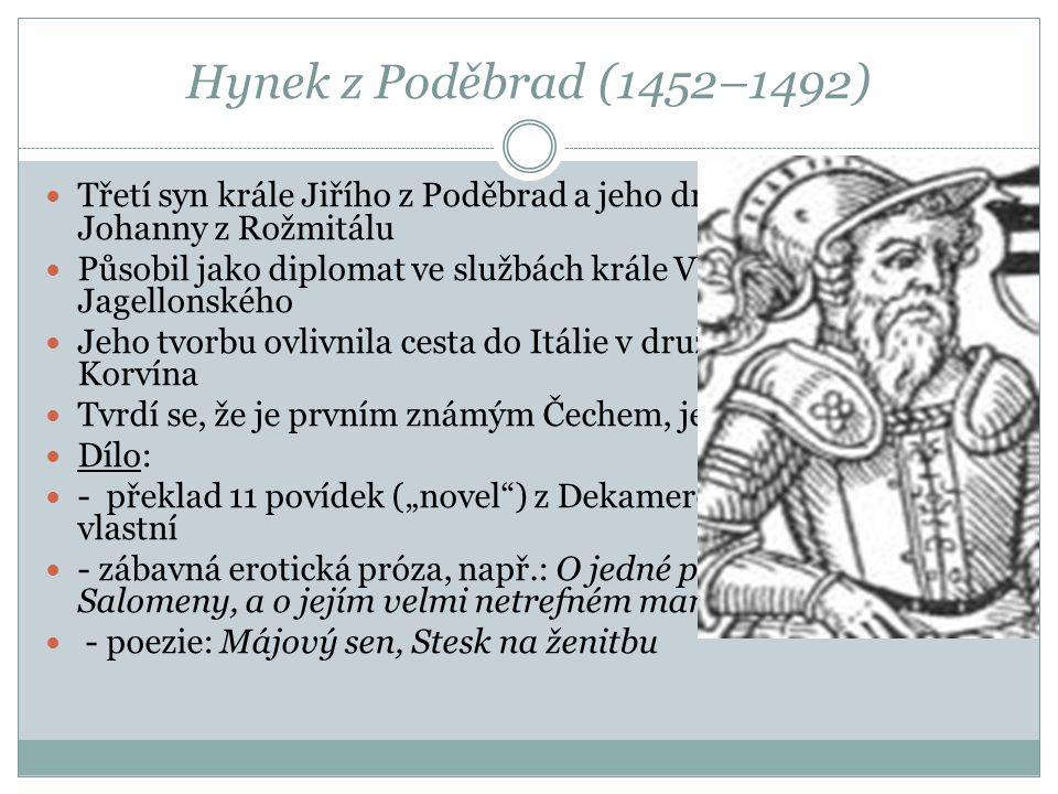 Hynek z Poděbrad (1452–1492) Třetí syn krále Jiřího z Poděbrad a jeho druhé manželky Johanny z Rožmitálu Působil jako diplomat ve službách krále Vladi