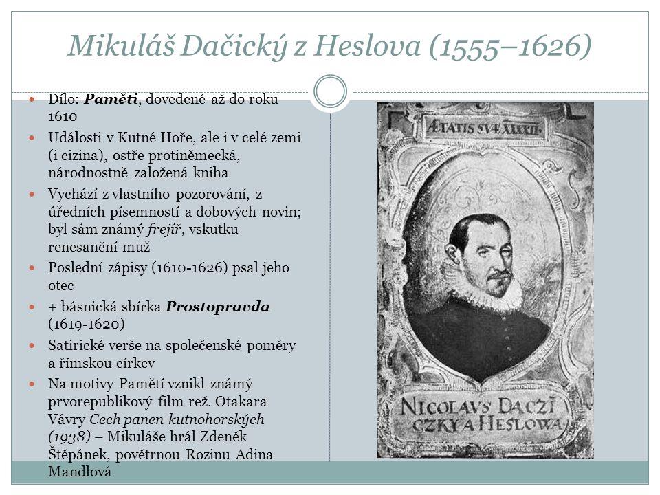 Mikuláš Dačický z Heslova (1555–1626) Dílo: Paměti, dovedené až do roku 1610 Události v Kutné Hoře, ale i v celé zemi (i cizina), ostře protiněmecká,