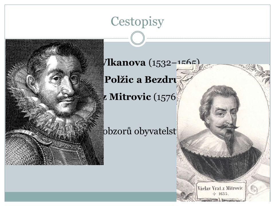 Cestopisy Oldřich Prefát z Vlkanova (1532−1565) Kryštof Harant z Polžic a Bezdružic (1564−1621) Václav Vratislav z Mitrovic (1576−1635) Sloužily k roz
