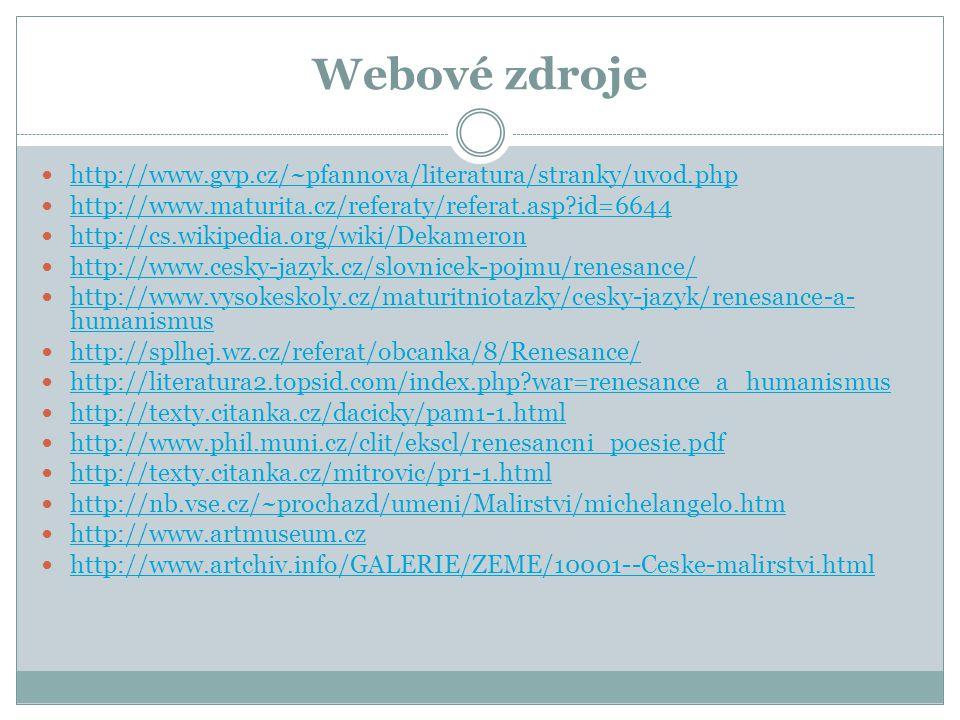 Webové zdroje http://www.gvp.cz/~pfannova/literatura/stranky/uvod.php http://www.maturita.cz/referaty/referat.asp?id=6644 http://cs.wikipedia.org/wiki