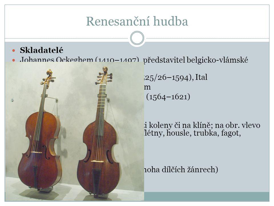Renesanční hudba Skladatelé Johannes Ockeghem (1410–1497), představitel belgicko-vlámské školy. Giovanni Pierluigi da Palestrina (1525/26–1594), Ital