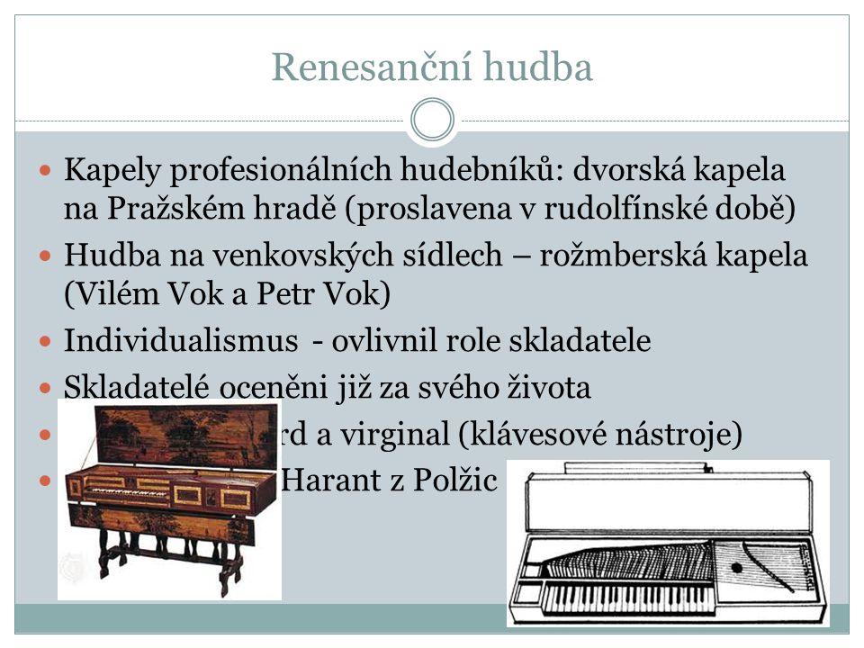 Renesanční hudba Kapely profesionálních hudebníků: dvorská kapela na Pražském hradě (proslavena v rudolfínské době) Hudba na venkovských sídlech – rož