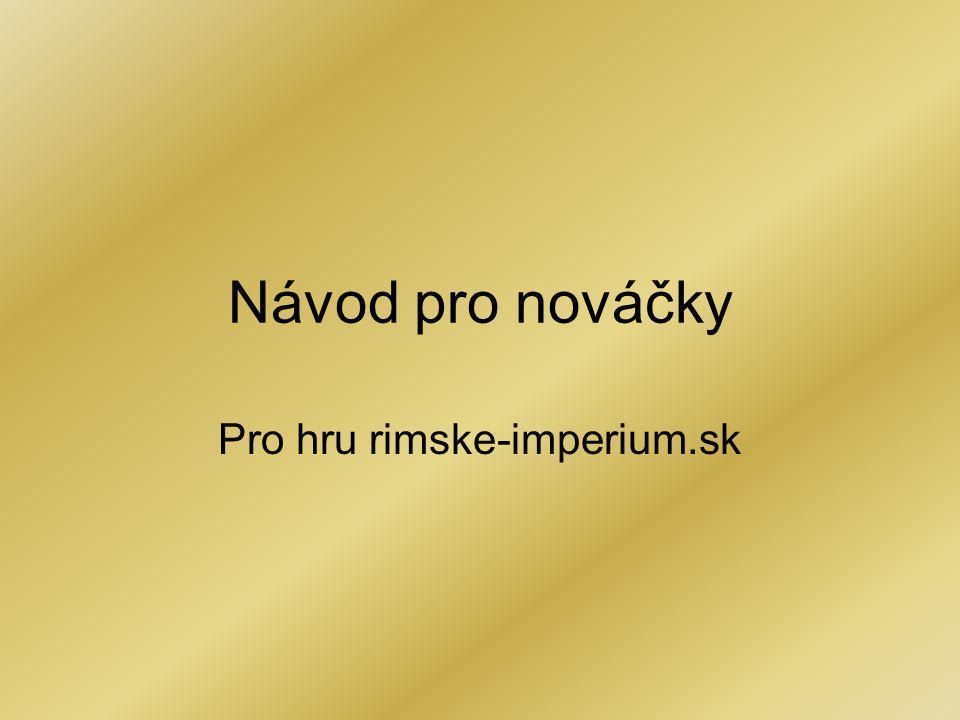 Návod pro nováčky Pro hru rimske-imperium.sk