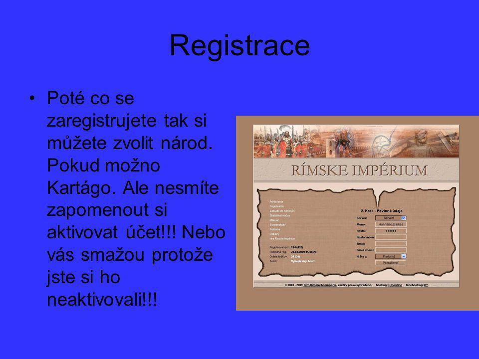 Registrace Poté co se zaregistrujete tak si můžete zvolit národ. Pokud možno Kartágo. Ale nesmíte zapomenout si aktivovat účet!!! Nebo vás smažou prot