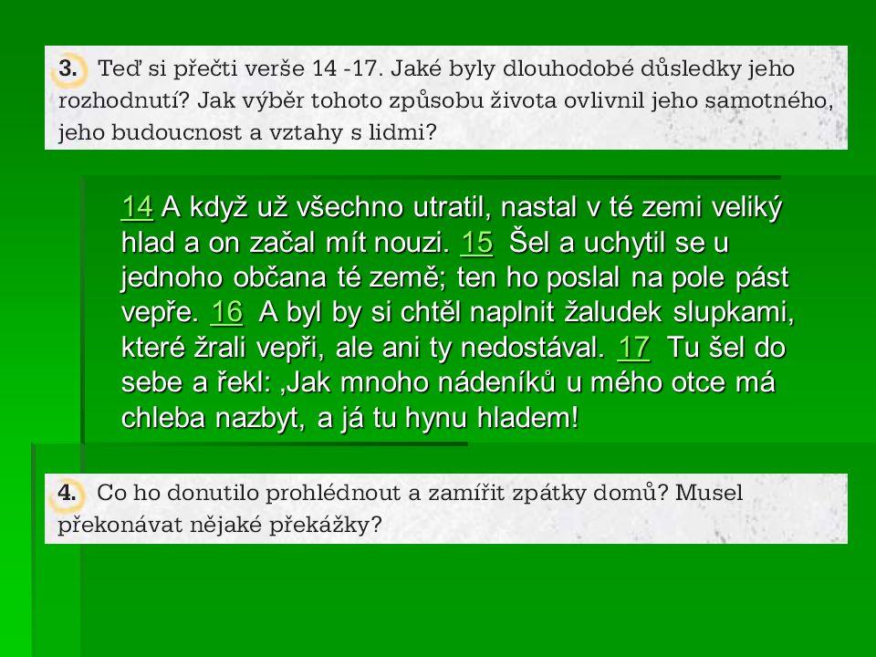 1818 Vstanu, půjdu k svému otci a řeknu mu: Otče, zhřešil jsem proti nebi i vůči tobě.