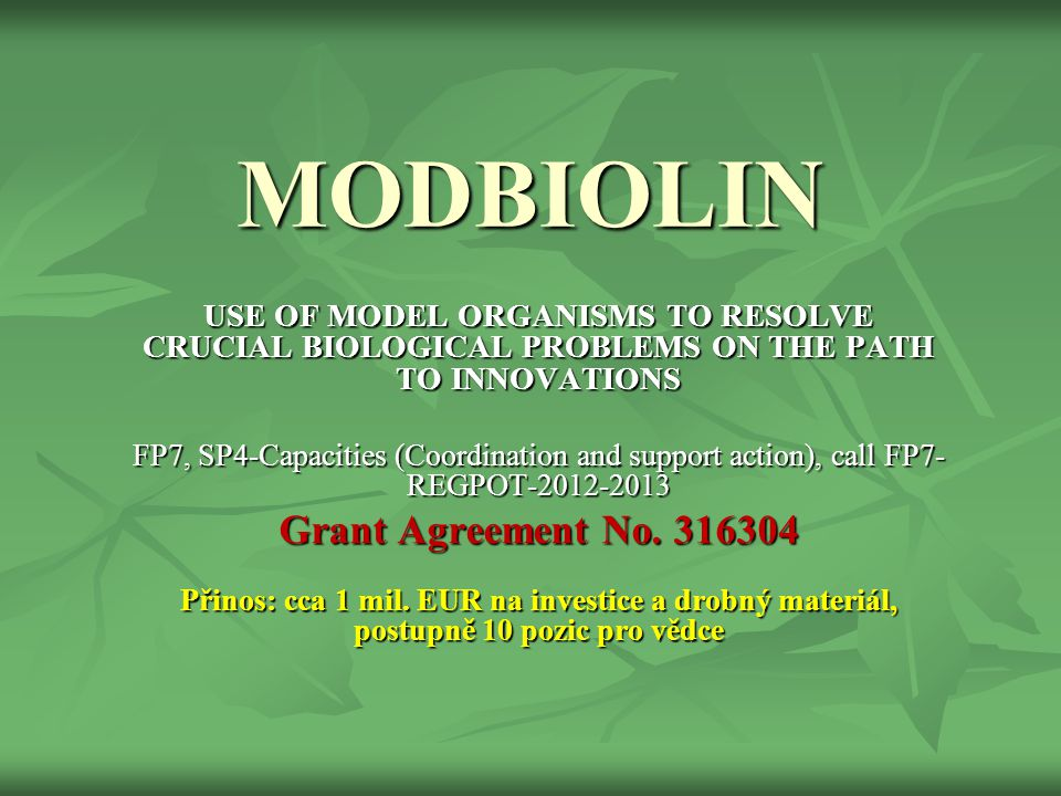 MODBIOLIN USE OF MODEL ORGANISMS TO RESOLVE CRUCIAL BIOLOGICAL PROBLEMS ON THE PATH TO INNOVATIONS FP7, SP4-Capacities (Coordination and support action), call FP7- REGPOT-2012-2013 Grant Agreement No.