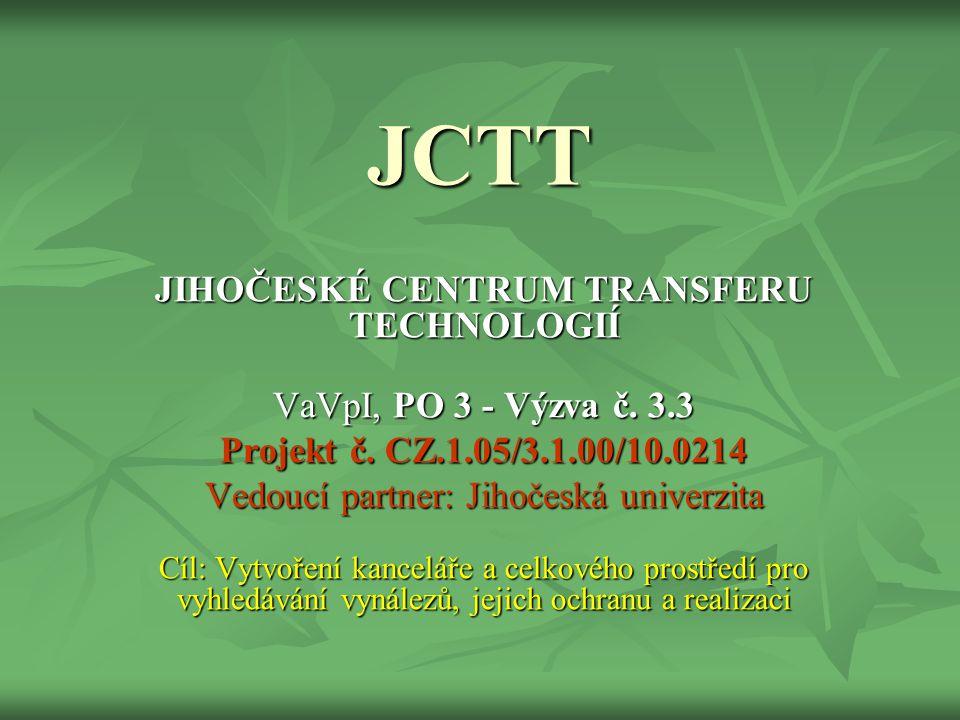 JCTT JIHOČESKÉ CENTRUM TRANSFERU TECHNOLOGIÍ VaVpI, PO 3 - Výzva č. 3.3 Projekt č. CZ.1.05/3.1.00/10.0214 Vedoucí partner: Jihočeská univerzita Cíl: V