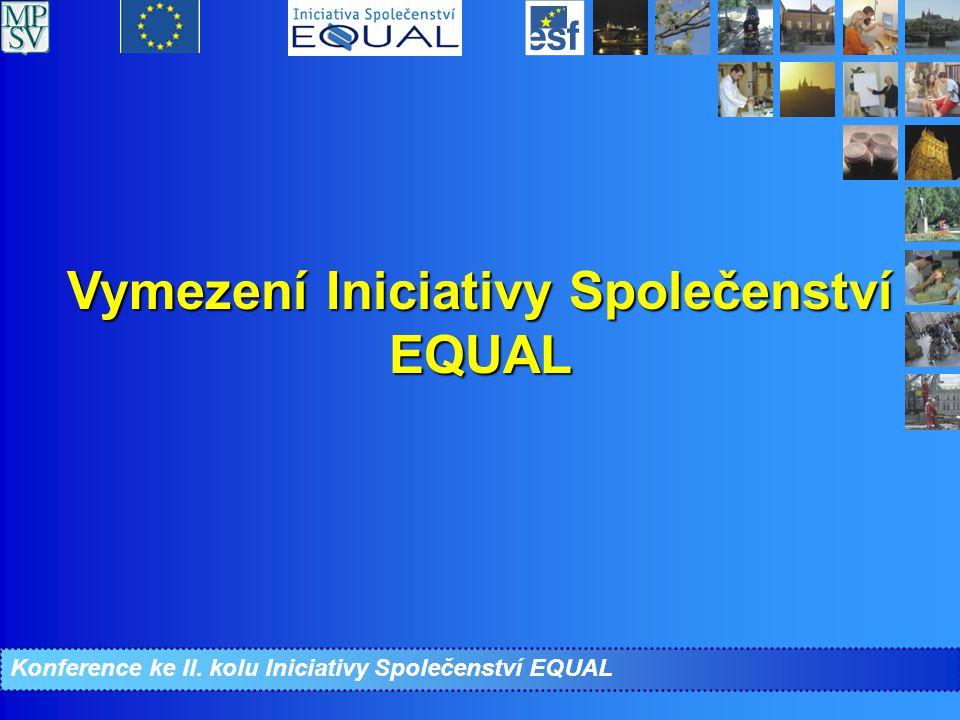 Konference ke II. kolu Iniciativy Společenství EQUAL Vymezení Iniciativy Společenství EQUAL
