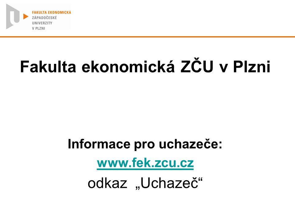 "Fakulta ekonomická ZČU v Plzni Informace pro uchazeče: www.fek.zcu.cz odkaz ""Uchazeč"""