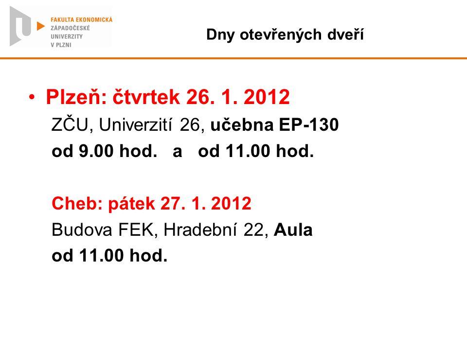 Dny otevřených dveří Plzeň: čtvrtek 26. 1. 2012 ZČU, Univerzití 26, učebna EP-130 od 9.00 hod. a od 11.00 hod. Cheb: pátek 27. 1. 2012 Budova FEK, Hra