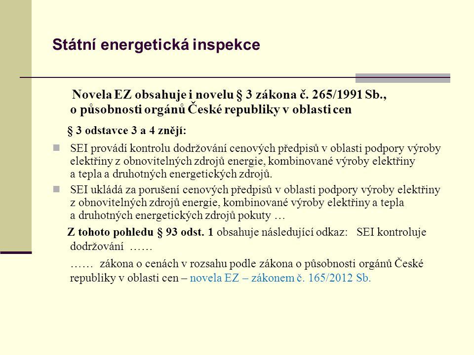 Státní energetická inspekce Novela EZ obsahuje i novelu § 3 zákona č. 265/1991 Sb., o působnosti orgánů České republiky v oblasti cen § 3 odstavce 3 a