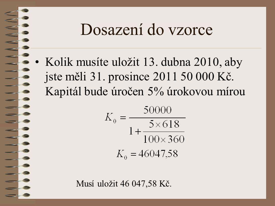 Dosazení do vzorce Kolik musíte uložit 13.dubna 2010, aby jste měli 31.