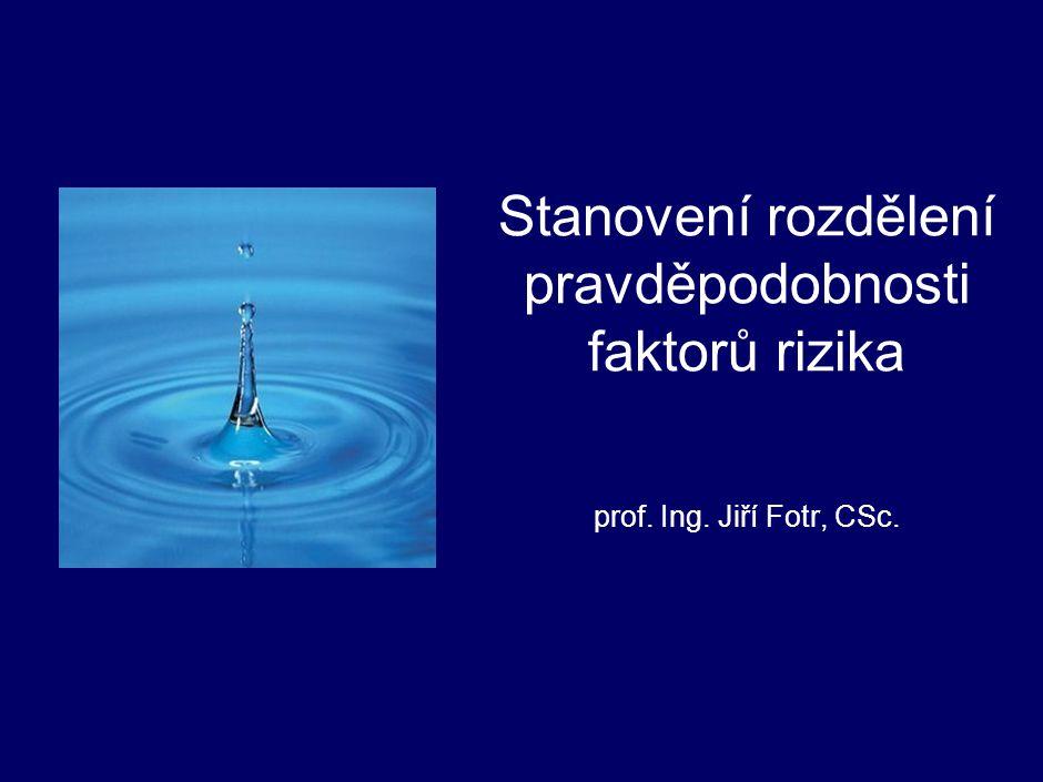 Stanovení rozdělení pravděpodobnosti faktorů rizika prof. Ing. Jiří Fotr, CSc.