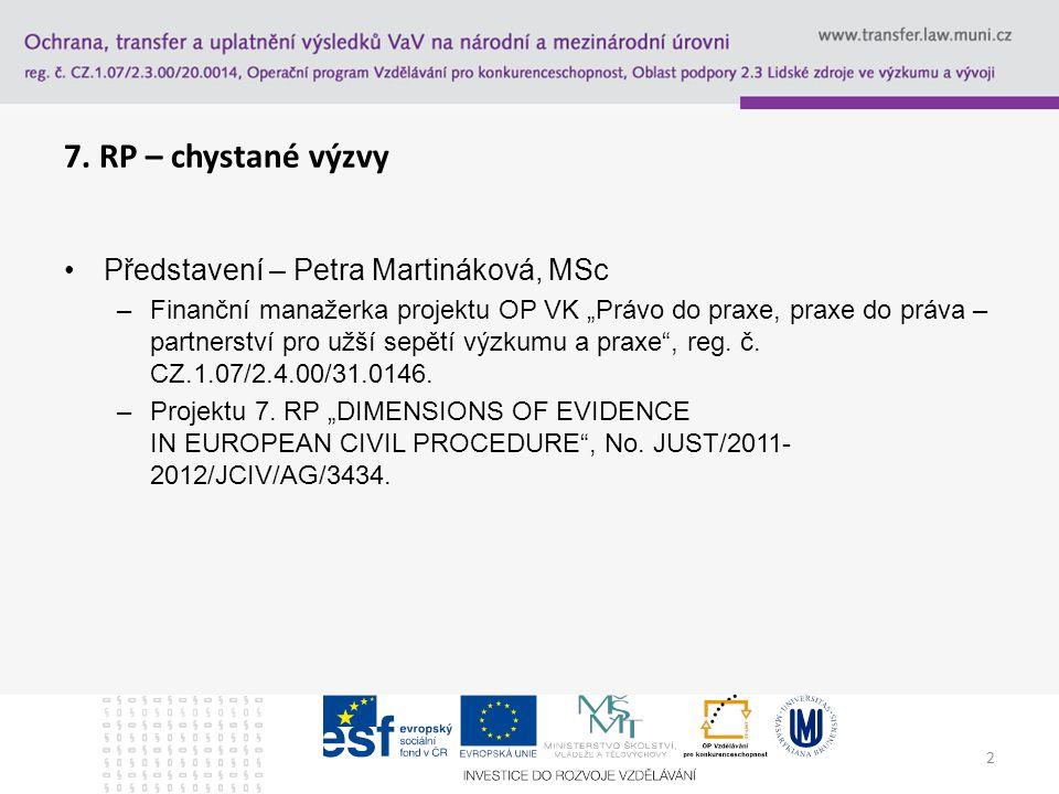 """2 7. RP – chystané výzvy Představení – Petra Martináková, MSc –Finanční manažerka projektu OP VK """"Právo do praxe, praxe do práva – partnerství pro užš"""