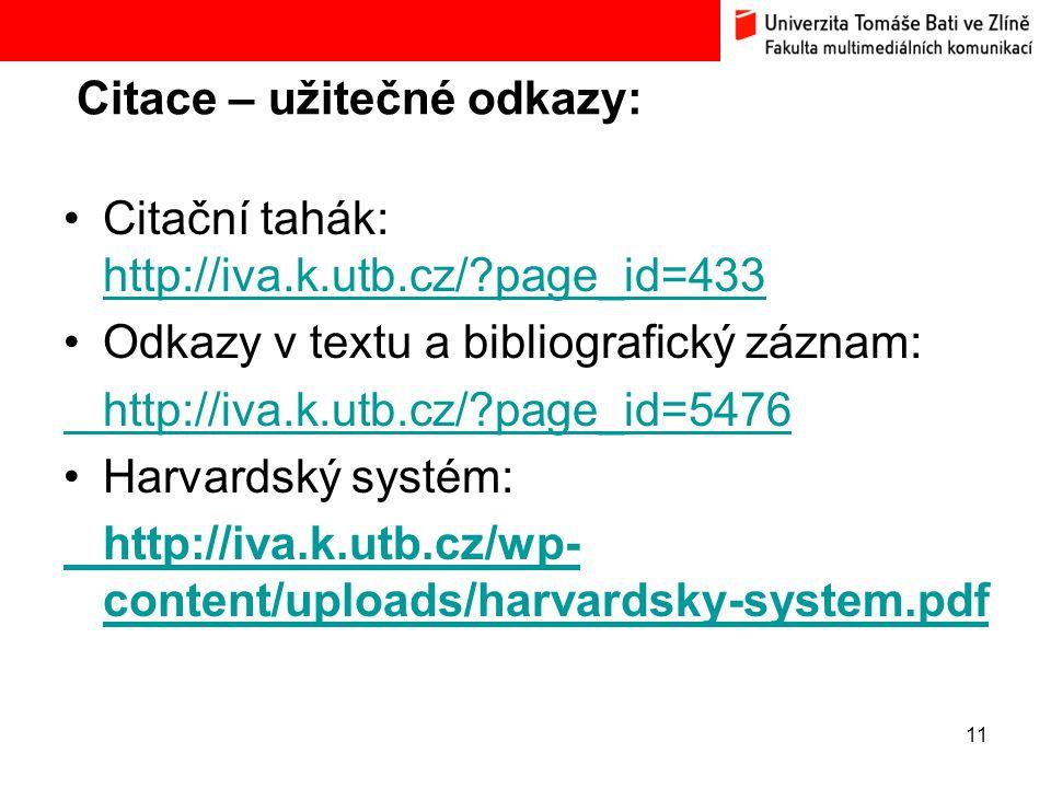 Citace – užitečné odkazy: 11 Citační tahák: http://iva.k.utb.cz/?page_id=433 http://iva.k.utb.cz/?page_id=433 Odkazy v textu a bibliografický záznam: http://iva.k.utb.cz/?page_id=5476 Harvardský systém: http://iva.k.utb.cz/wp- content/uploads/harvardsky-system.pdf