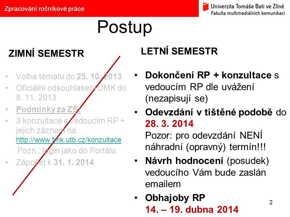 Postup ZIMNÍ SEMESTR LETNÍ SEMESTR Dokončení RP + konzultace s vedoucím RP dle uvážení (nezapisují se) Odevzdání v tištěné podobě do 28.