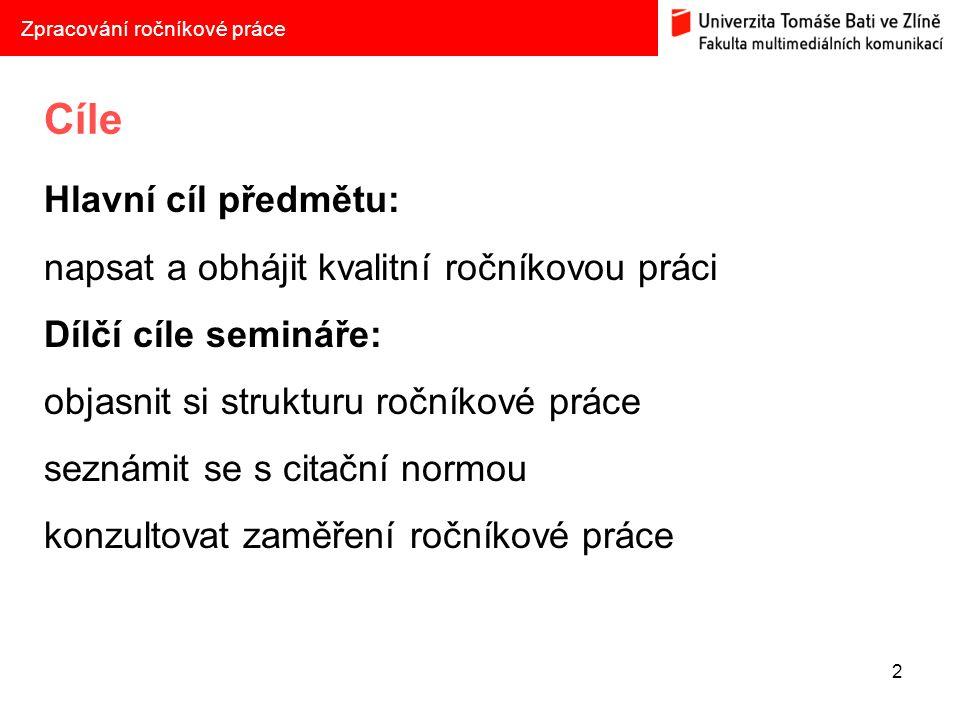 Postup ZIMNÍ SEMESTR Volba tématu do 25.10. 2013 Oficiální odsouhlasení ÚMK do 8.