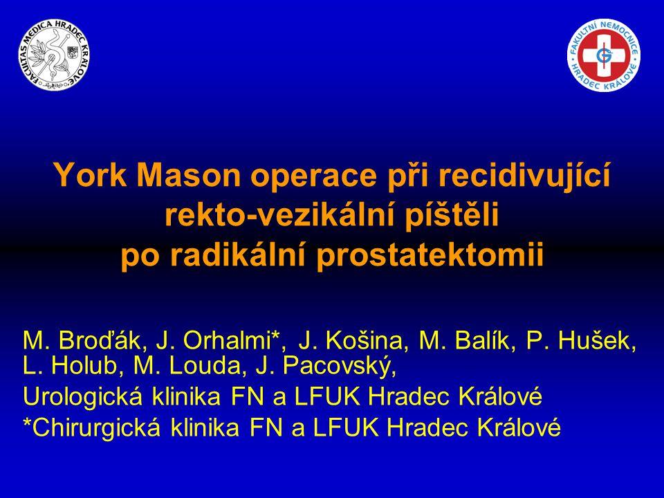 York Mason operace při recidivující rekto-vezikální píštěli po radikální prostatektomii M. Broďák, J. Orhalmi*, J. Košina, M. Balík, P. Hušek, L. Holu