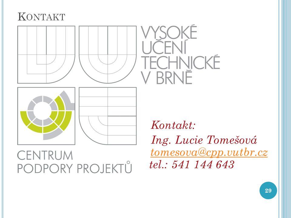 K ONTAKT Kontakt: Ing. Lucie Tomešová tomesova@cpp.vutbr.cz tel.: 541 144 643 tomesova@cpp.vutbr.cz 29