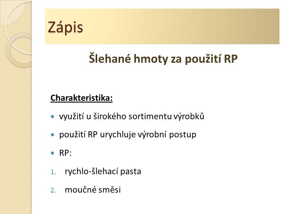 Zápis Šlehané hmoty za použití RP Charakteristika: využití u širokého sortimentu výrobků použití RP urychluje výrobní postup RP: 1. rychlo-šlehací pas