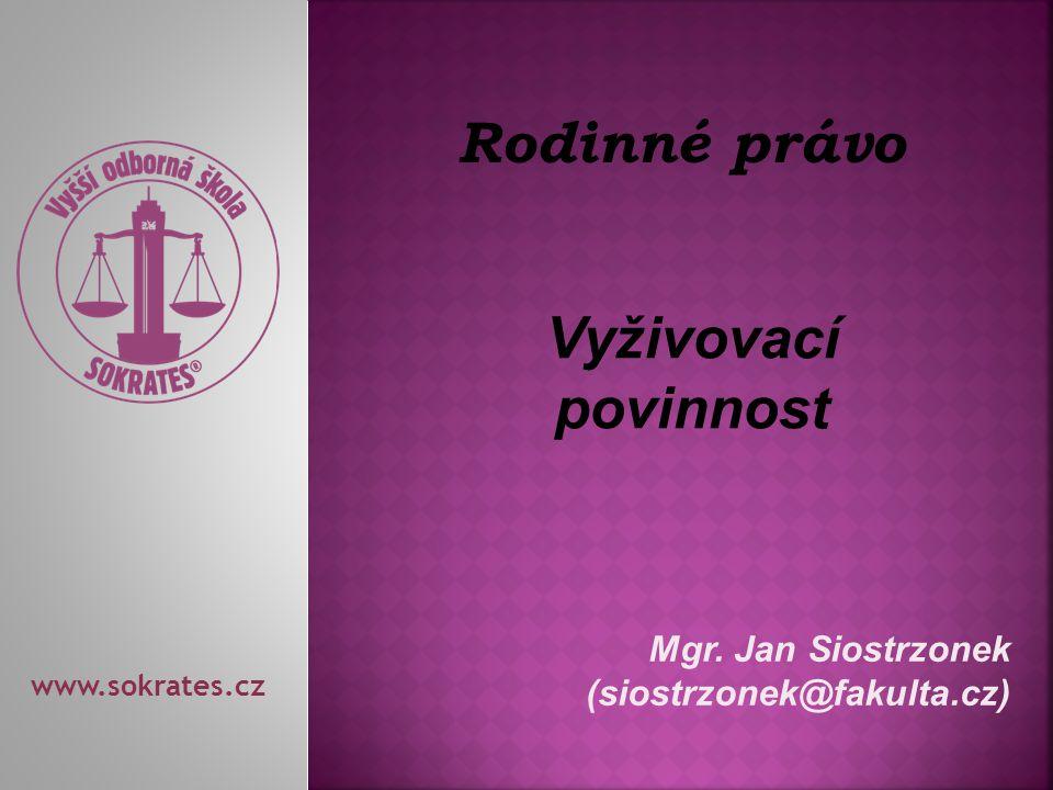 Mgr. Jan Siostrzonek (siostrzonek@fakulta.cz) www.sokrates.cz Rodinné právo Vyživovací povinnost
