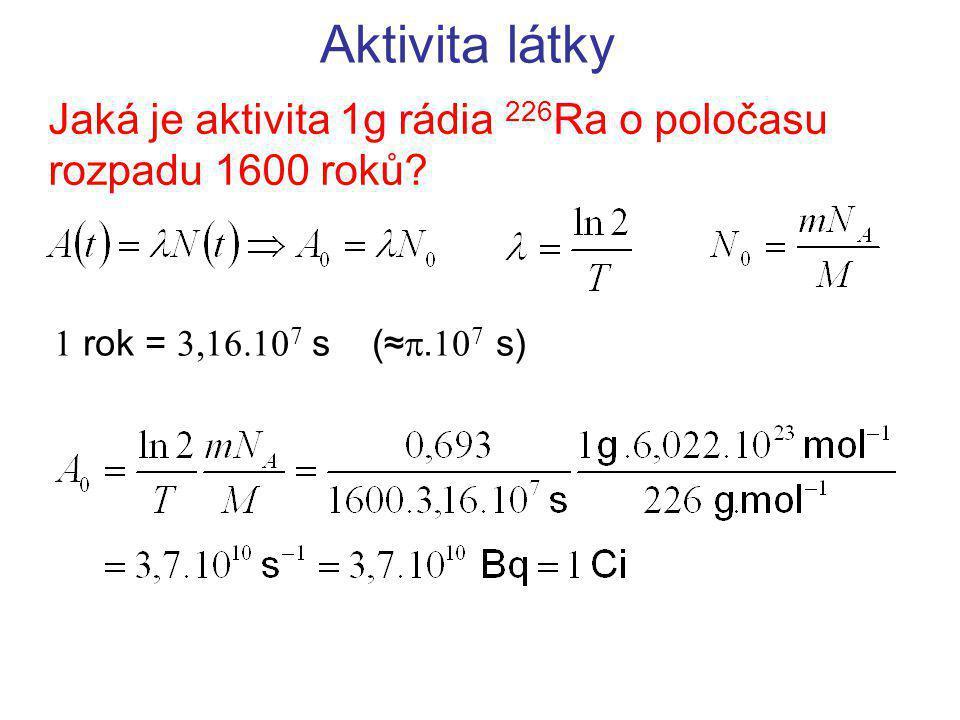 Aktivita látky Jaká je aktivita 1g rádia 226 Ra o poločasu rozpadu 1600 roků? 1 rok = 3,16.10 7 s (≈ . 10 7 s)