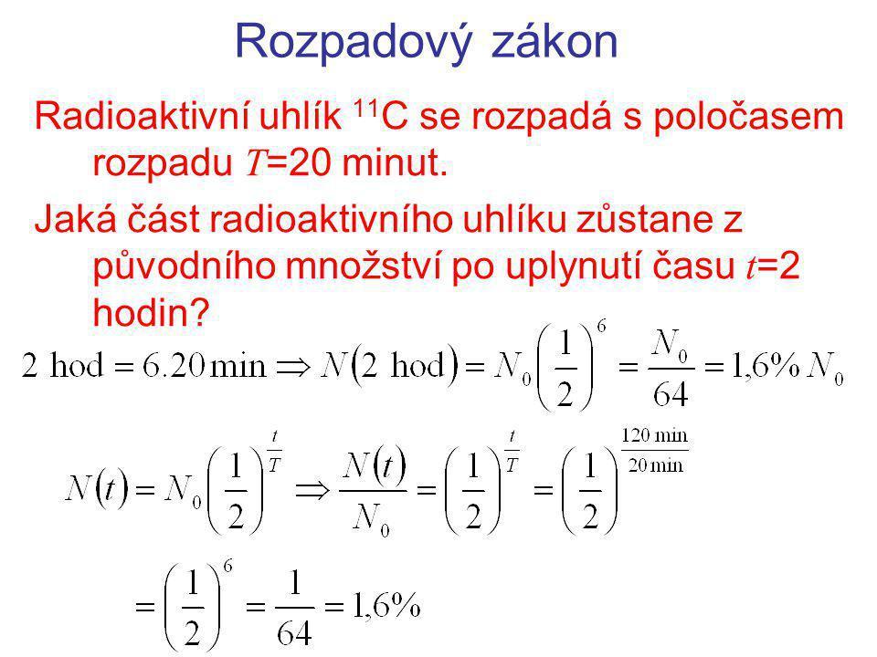 Rozpadový zákon Radioaktivní uhlík 11 C se rozpadá s poločasem rozpadu T =20 minut. Jaká část radioaktivního uhlíku zůstane z původního množství po up